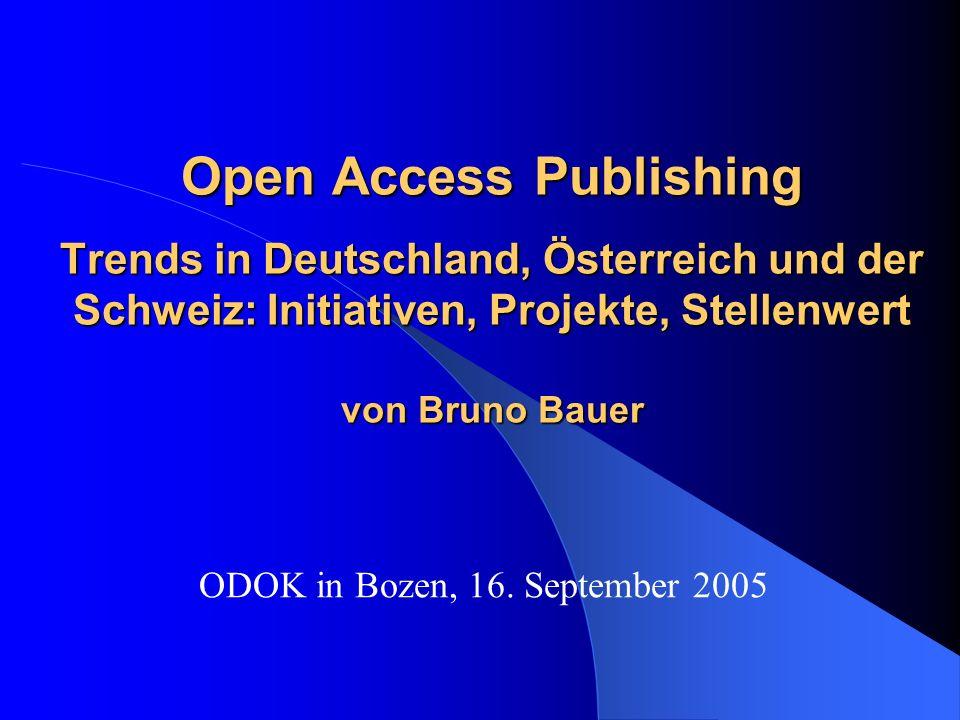 Open Access Publishing Trends in Deutschland, Österreich und der Schweiz: Initiativen, Projekte, Stellenwert von Bruno Bauer ODOK in Bozen, 16.