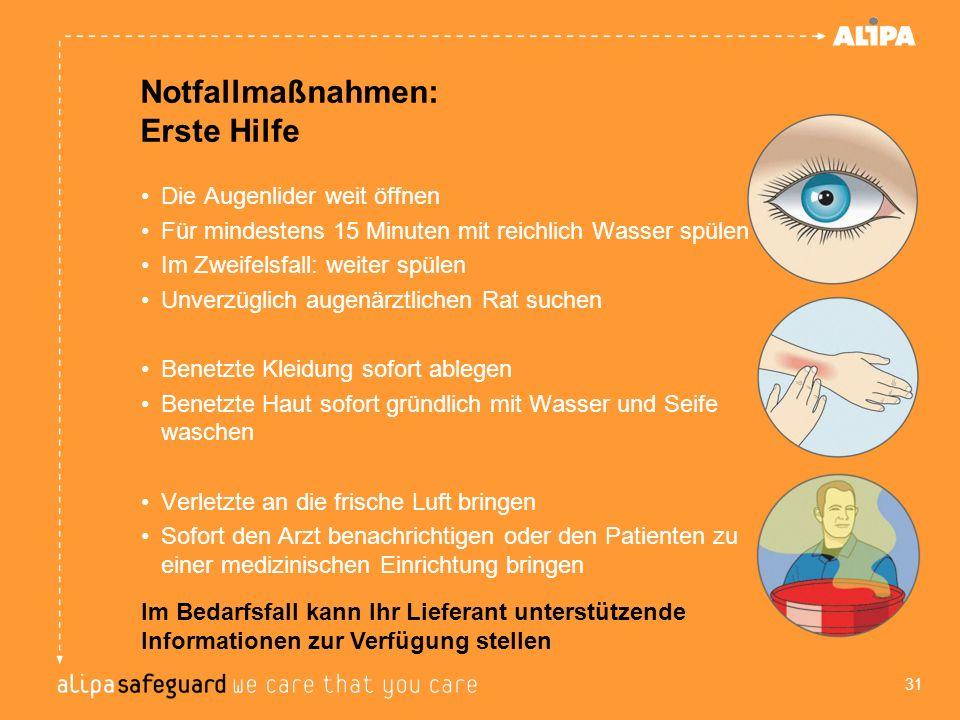 Notfallmaßnahmen: Erste Hilfe Die Augenlider weit öffnen Für mindestens 15 Minuten mit reichlich Wasser spülen Im Zweifelsfall: weiter spülen Unverzüg