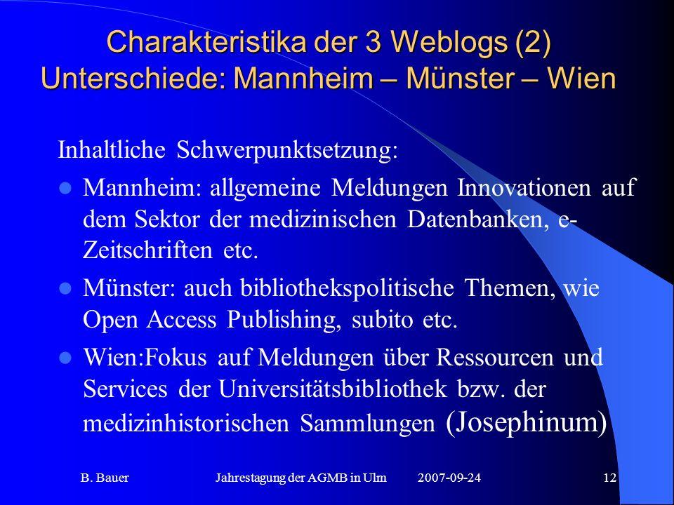 B. BauerJahrestagung der AGMB in Ulm2007-09-2412 Charakteristika der 3 Weblogs (2) Unterschiede: Mannheim – Münster – Wien Inhaltliche Schwerpunktsetz