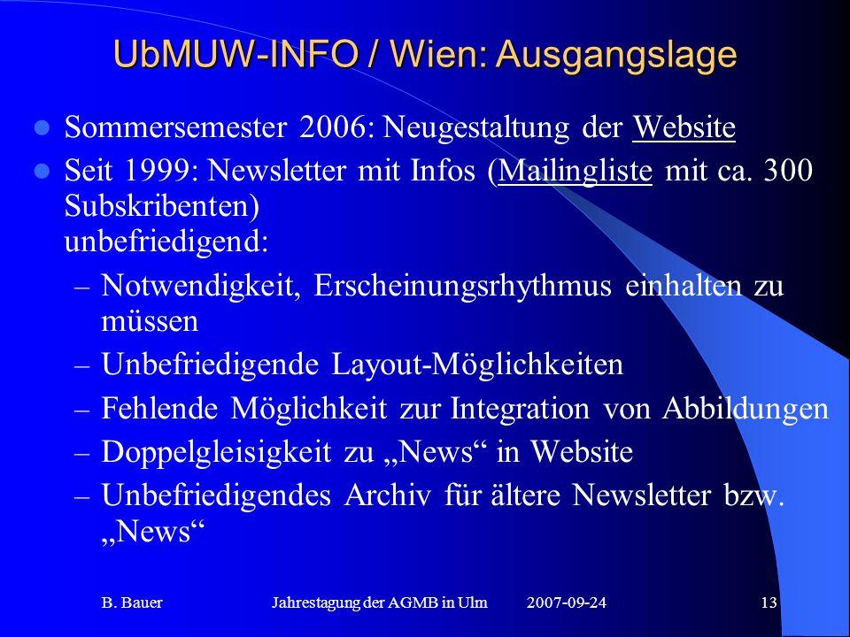 B. BauerJahrestagung der AGMB in Ulm2007-09-2413 UbMUW-INFO / Wien: Ausgangslage Sommersemester 2006: Neugestaltung der Website Seit 1999: Newsletter