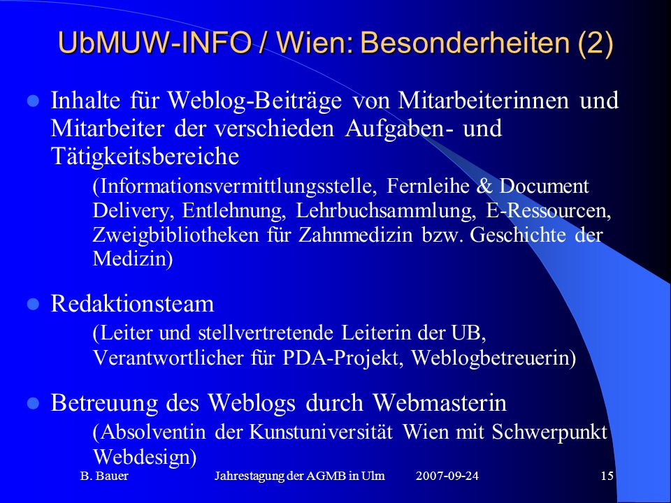 B. BauerJahrestagung der AGMB in Ulm2007-09-2415 UbMUW-INFO / Wien: Besonderheiten (2) Inhalte für Weblog-Beiträge von Mitarbeiterinnen und Mitarbeite