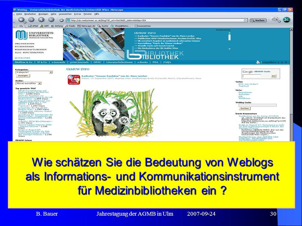 B. BauerJahrestagung der AGMB in Ulm2007-09-2430 Wie schätzen Sie die Bedeutung von Weblogs als Informations- und Kommunikationsinstrument für Medizin
