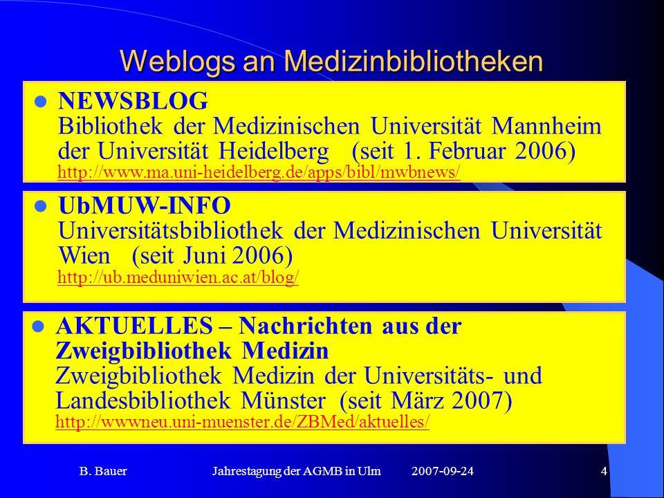 B. BauerJahrestagung der AGMB in Ulm2007-09-244 Weblogs an Medizinbibliotheken AKTUELLES – Nachrichten aus der Zweigbibliothek Medizin Zweigbibliothek