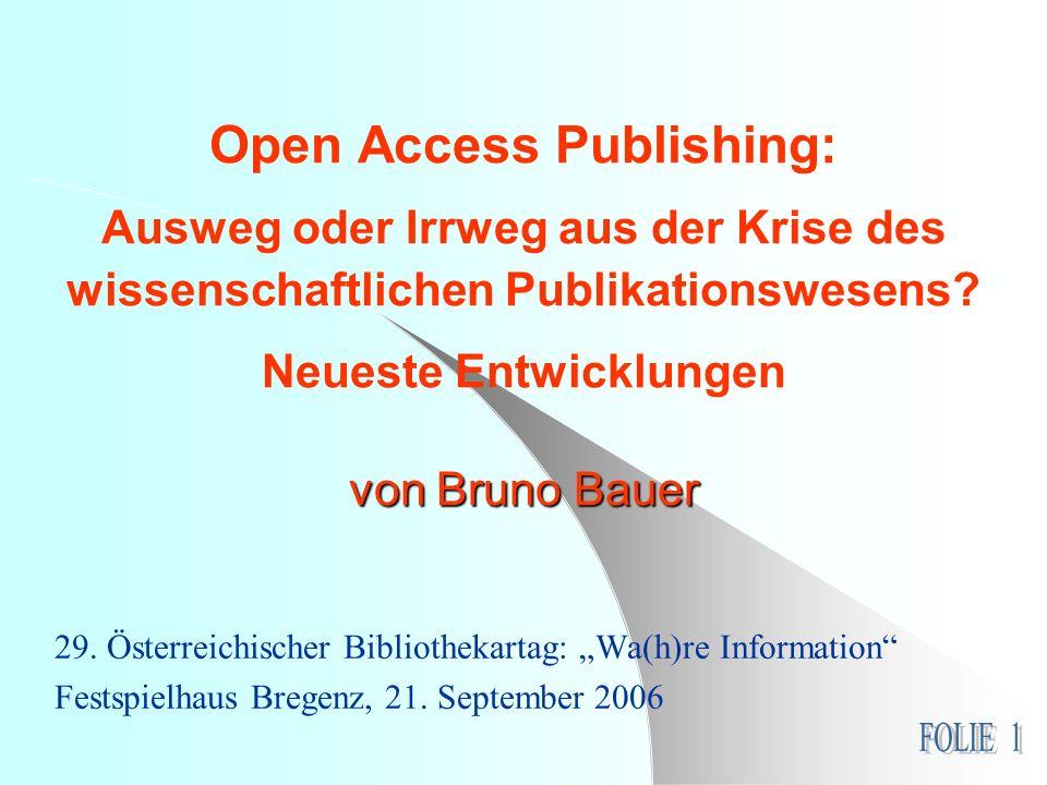 von Bruno Bauer Open Access Publishing: Ausweg oder Irrweg aus der Krise des wissenschaftlichen Publikationswesens? Neueste Entwicklungen von Bruno Ba