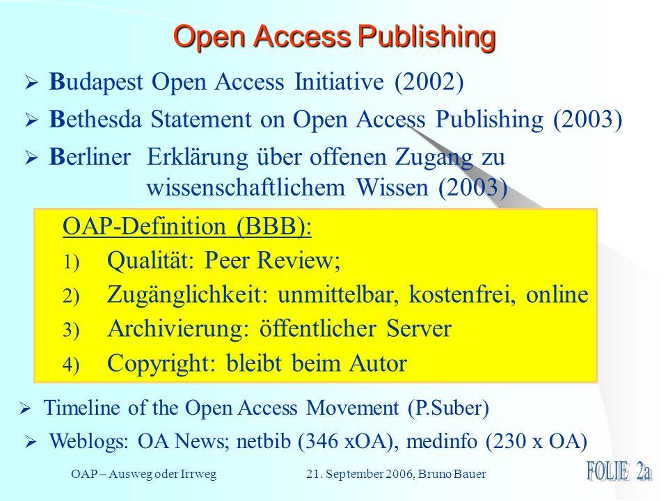 OAP – Ausweg oder Irrweg 21. September 2006, Bruno Bauer Open Access Publishing Budapest Open Access Initiative (2002) Bethesda Statement on Open Acce