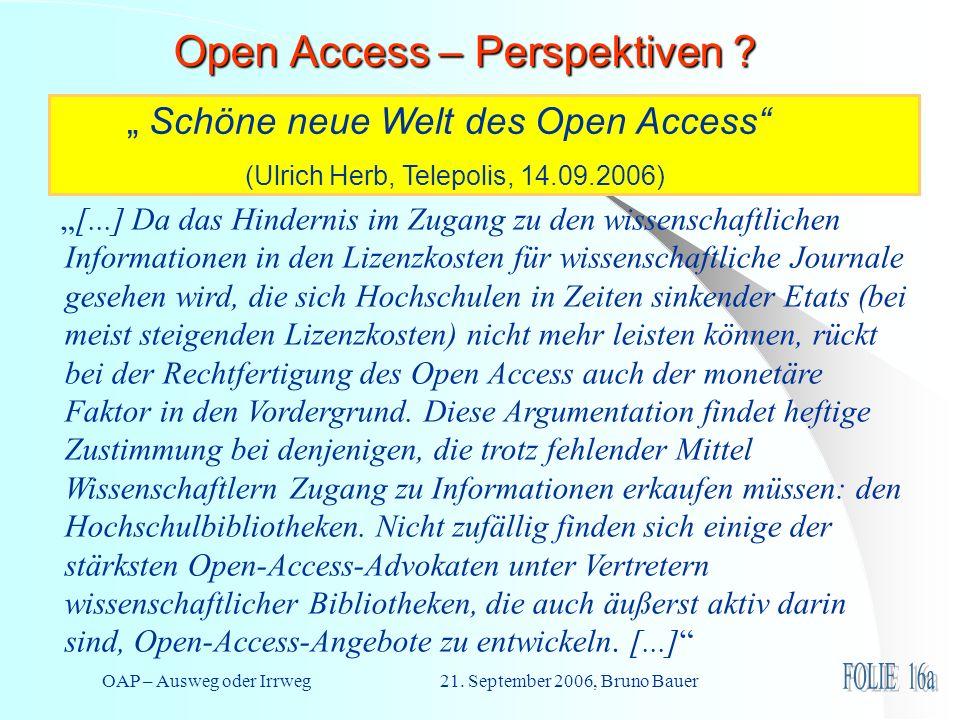 OAP – Ausweg oder Irrweg 21. September 2006, Bruno Bauer Open Access – Perspektiven ? Schöne neue Welt des Open Access (Ulrich Herb, Telepolis, 14.09.