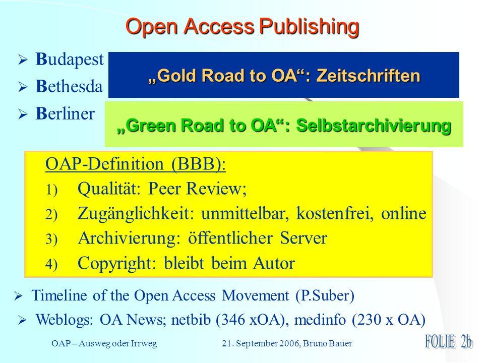 OAP – Ausweg oder Irrweg 21.September 2006, Bruno Bauer Open Access – Perspektiven .