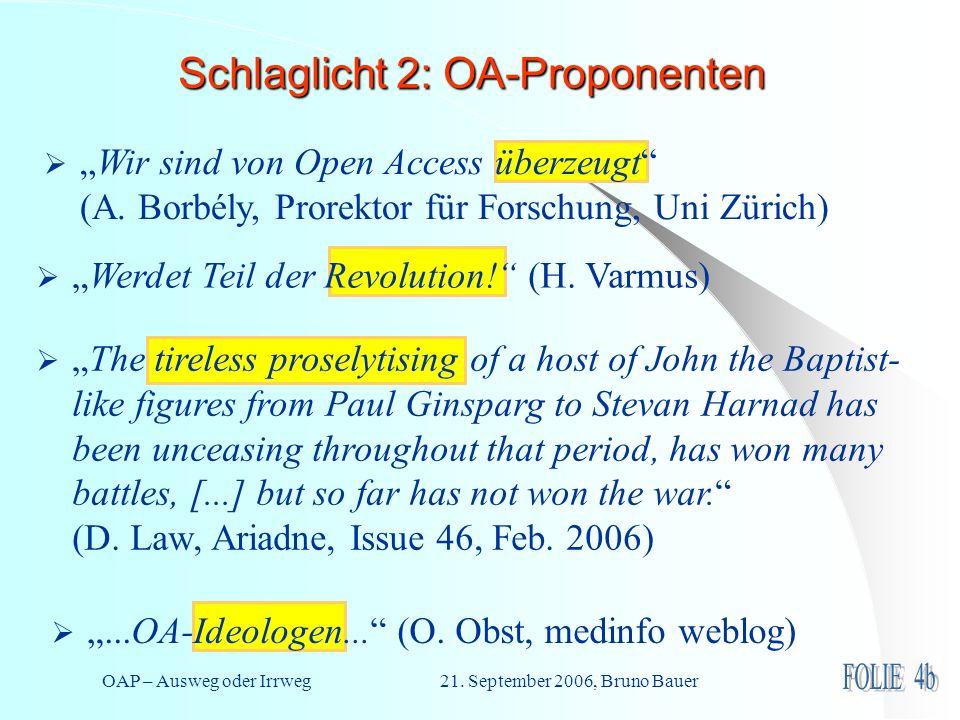 OAP – Ausweg oder Irrweg 21. September 2006, Bruno Bauer Schlaglicht 2: OA-Proponenten...OA-Ideologen... (O. Obst, medinfo weblog) Werdet Teil der Rev