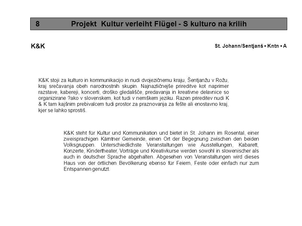8 Projekt Kultur verleiht Flügel - S kulturo na krilih K&K K&K steht für Kultur und Kommunikation und bietet in St.