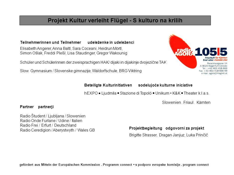 1 Projekt Kultur verleiht Flügel - S kulturo na krilih Im Rahmen des EU- Programmes connect wurde von Radio AGORA das Kulturlabor Kultur verleiht Flügel – S kulturo na krilih, ein Kulturvermittlungsprojekt mit Jugendlichen, initiiert.