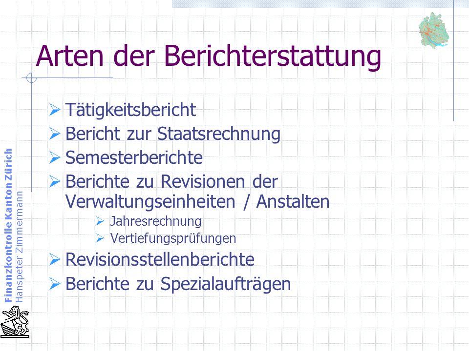 Finanzkontrolle Kanton Zürich Hanspeter Zimmermann Arten der Berichterstattung Tätigkeitsbericht Bericht zur Staatsrechnung Semesterberichte Berichte