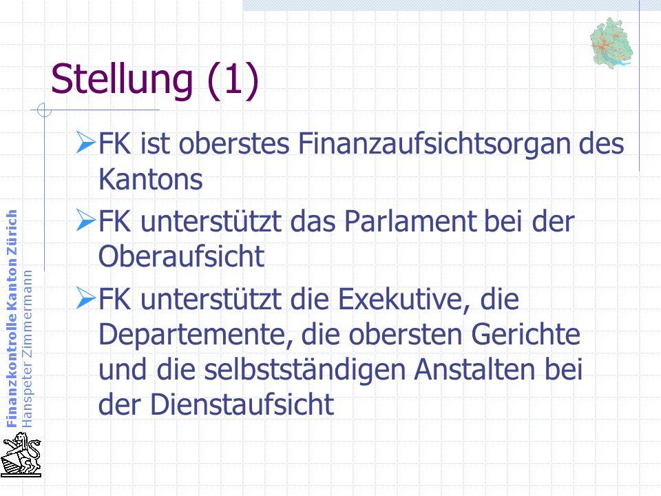 Finanzkontrolle Kanton Zürich Hanspeter Zimmermann Stellung (2) FK ist administrativ dem Lenkungsgremium des Parlamentes zugeordnet FK ist fachlich unabhängig und selbstständig FK ist in ihrer Prüfungstätigkeit nur Verfassung und Gesetz verpflichtet FK legt jährlich ein Prüfprogramm fest und bringt es zur Kenntnis