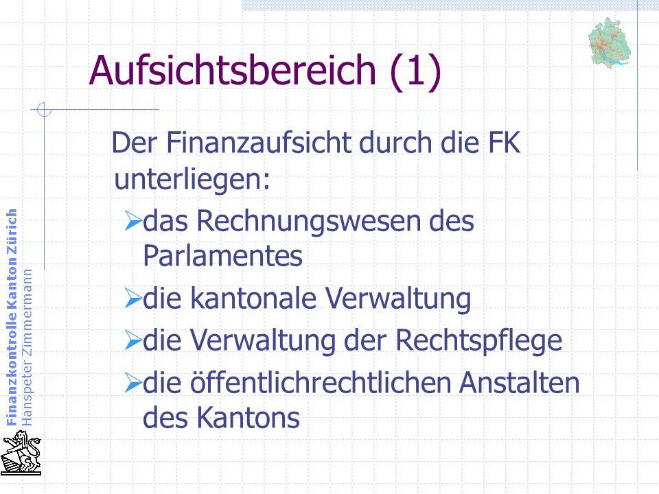 Finanzkontrolle Kanton Zürich Hanspeter Zimmermann Aufsichtsbereich (2) Organisationen und Personen ausserhalb der kantonalen Verwaltung mit übertragenen öffentlichen Aufgaben Organisationen und Personen die kantonale Leistungen gestützt auf das Staatsbeitragsgesetz erhalten