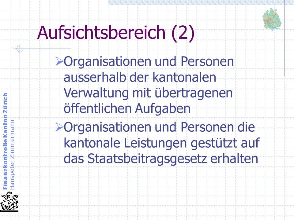 Finanzkontrolle Kanton Zürich Hanspeter Zimmermann Finanzaufsicht / Auftrag I Die Finanzaufsicht der Finanzkontrolle umfasst die Prüfung der Ordnungsmässigkeit, der Rechtmässigkeit, der Sparsamkeit, der Wirksamkeit, der Wirtschaftlichkeit und der Zweckmässigkeit der Haushaltführung