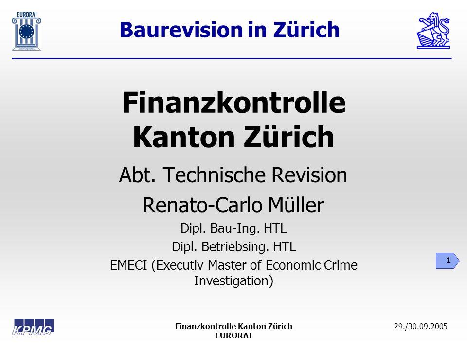 Baurevision in Zürich 1 29./30.09.2005Finanzkontrolle Kanton Zürich EURORAI Finanzkontrolle Kanton Zürich Abt. Technische Revision Renato-Carlo Müller