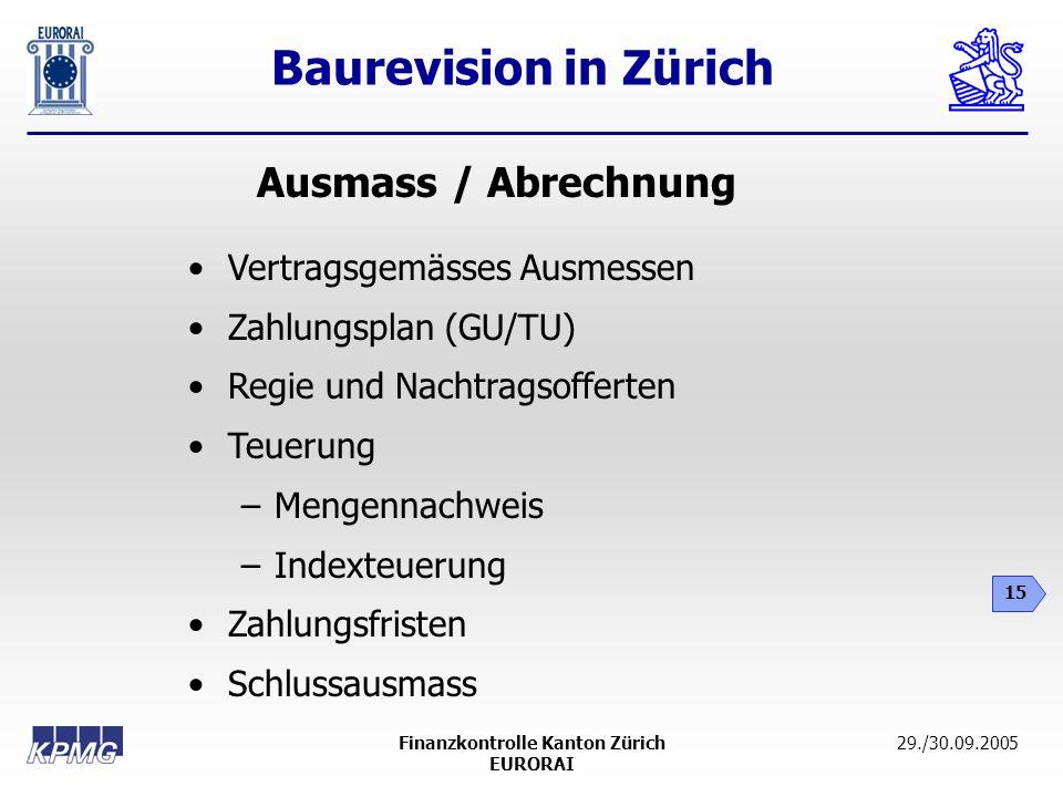 Baurevision in Zürich 15 29./30.09.2005Finanzkontrolle Kanton Zürich EURORAI Vertragsgemässes Ausmessen Zahlungsplan (GU/TU) Regie und Nachtragsoffert
