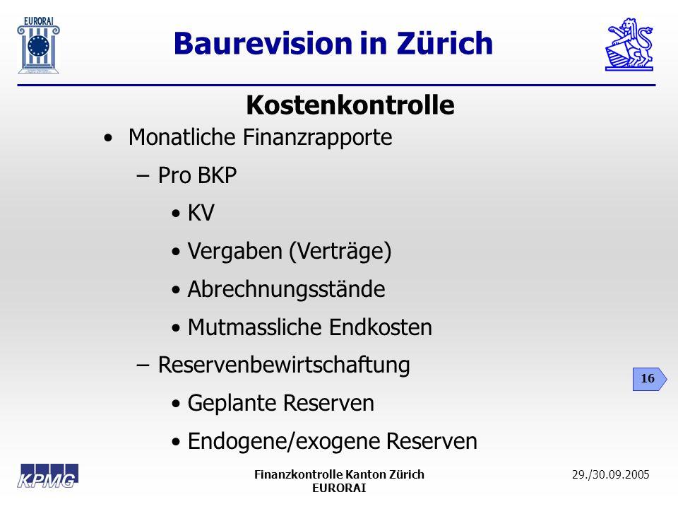 Baurevision in Zürich 16 29./30.09.2005Finanzkontrolle Kanton Zürich EURORAI Monatliche Finanzrapporte –Pro BKP KV Vergaben (Verträge) Abrechnungsstän