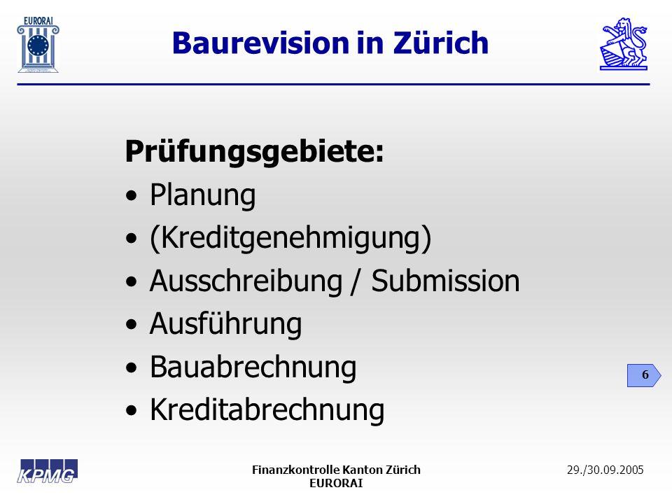 Baurevision in Zürich 6 29./30.09.2005Finanzkontrolle Kanton Zürich EURORAI Prüfungsgebiete: Planung (Kreditgenehmigung) Ausschreibung / Submission Au