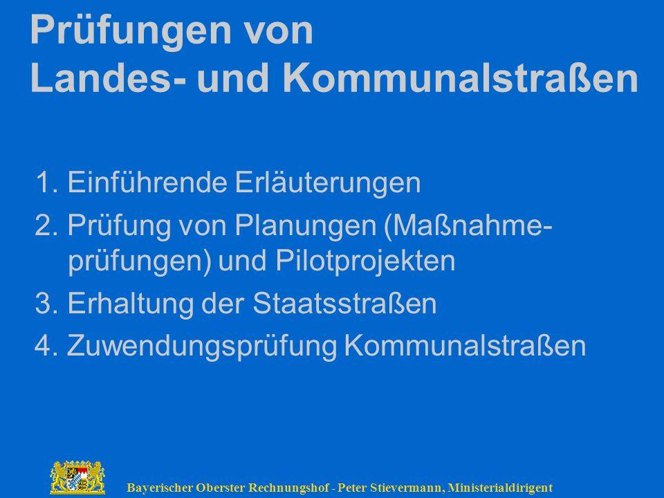 Bayerischer Oberster Rechnungshof - Peter Stievermann, Ministerialdirigent Prüfungen von Landes- und Kommunalstraßen 1. Einführende Erläuterungen 2. P