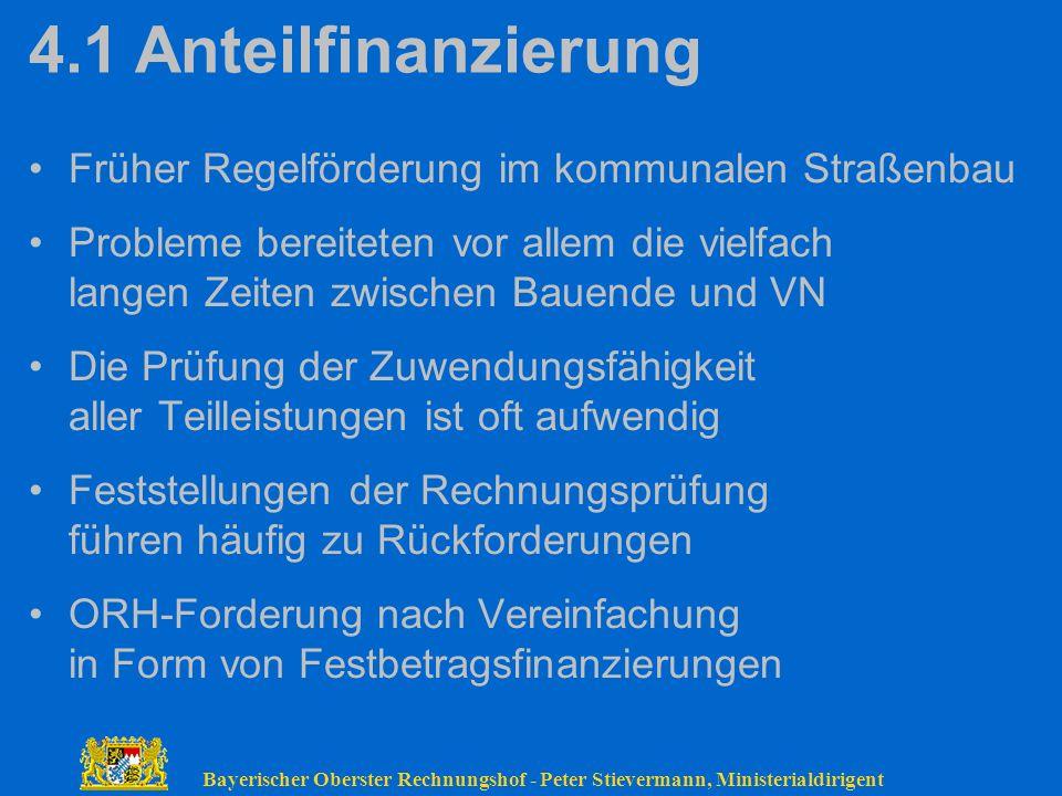 Bayerischer Oberster Rechnungshof - Peter Stievermann, Ministerialdirigent 4.1Anteilfinanzierung Früher Regelförderung im kommunalen Straßenbau Proble