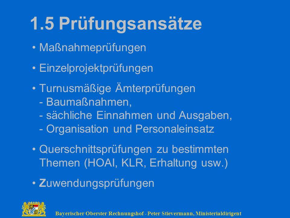 Bayerischer Oberster Rechnungshof - Peter Stievermann, Ministerialdirigent 1.5Prüfungsansätze Maßnahmeprüfungen Einzelprojektprüfungen Turnusmäßige Äm