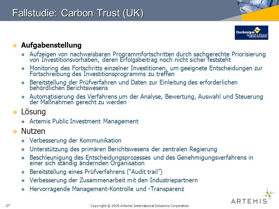 Copyright © 2005 Artemis International Solutions Corporation 27 Fallstudie: Carbon Trust (UK) Aufgabenstellung Aufzeigen von nachweisbaren Programmfor