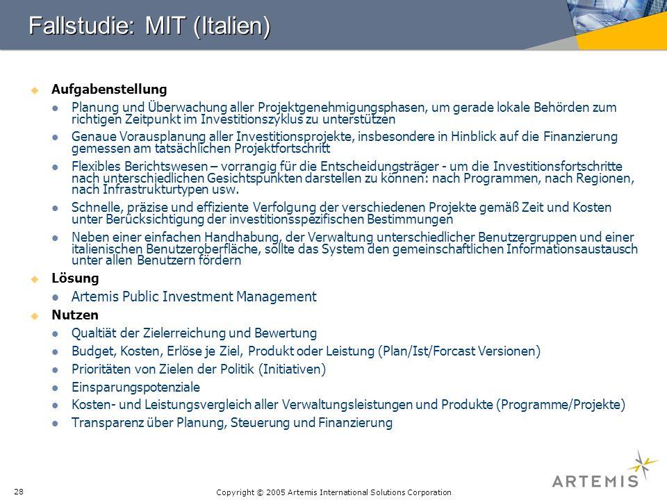 Copyright © 2005 Artemis International Solutions Corporation 28 Fallstudie: MIT (Italien) Aufgabenstellung Planung und Überwachung aller Projektgenehm