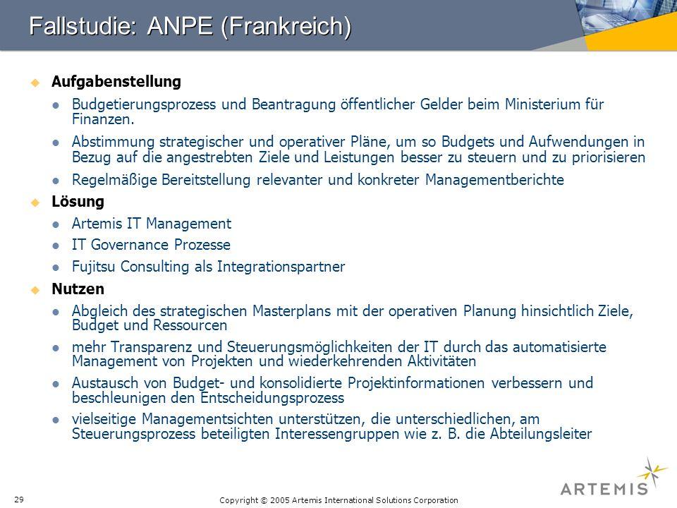 Copyright © 2005 Artemis International Solutions Corporation 29 Fallstudie: ANPE (Frankreich) Aufgabenstellung Budgetierungsprozess und Beantragung öf