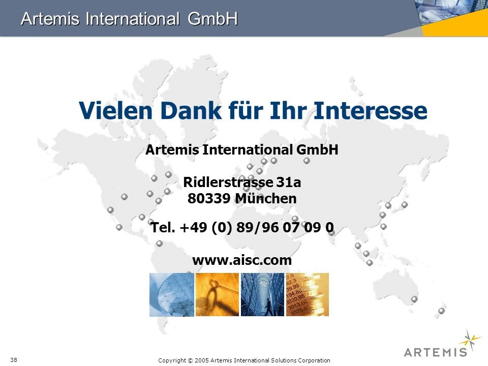 Copyright © 2005 Artemis International Solutions Corporation 38 Artemis International GmbH Ridlerstrasse 31a 80339 München Tel. +49 (0) 89/96 07 09 0