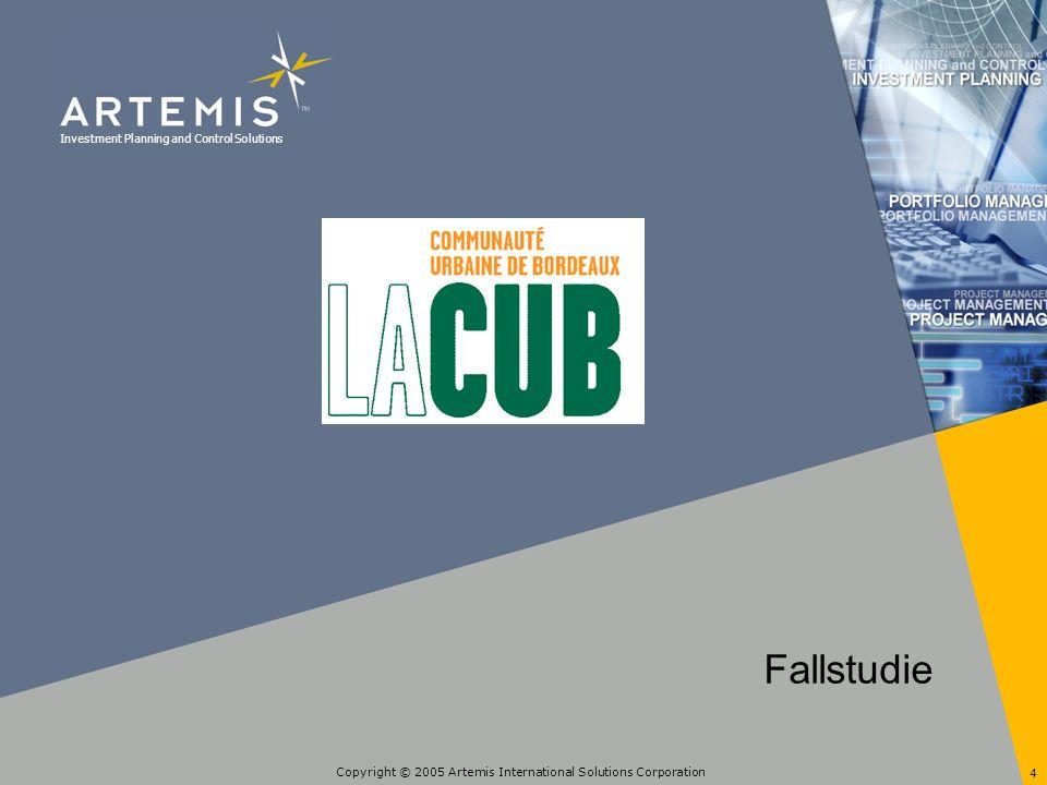 Copyright © 2005 Artemis International Solutions Corporation 5 Communauté Urbaine de Bordeaux Gegründet 1998 670 000 Einwohner 2 400 Mitarbeiter Jährliche Fördermittel: 385 Millionen Euro Betriebskosten: 550 Millionen Euro Verantwortliche Person: Carole Garreau Organisation, Methoden und Verfahren und Projektleiterin des Projektes GSP (Management und Steuerung von Projekten) CUB: Die Organisation