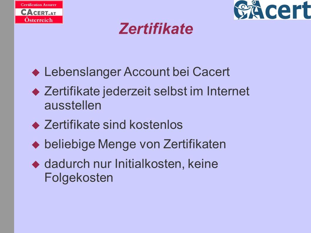 Zertifikate Lebenslanger Account bei Cacert Zertifikate jederzeit selbst im Internet ausstellen Zertifikate sind kostenlos beliebige Menge von Zertifi