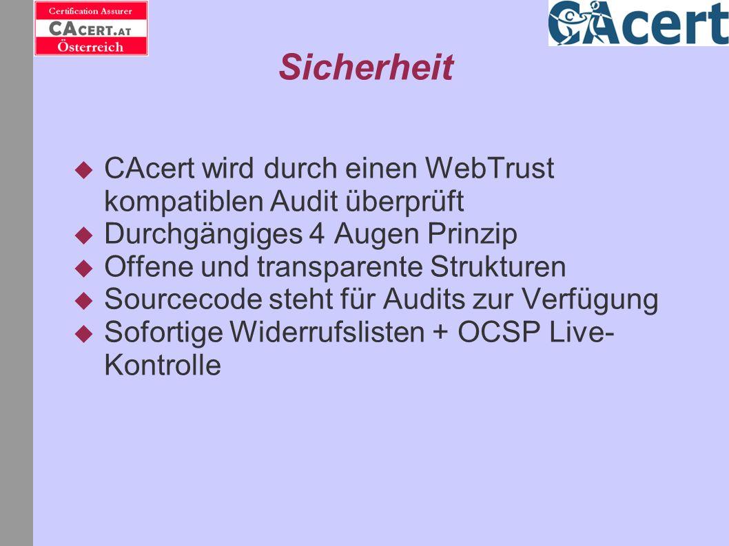 Sicherheit CAcert wird durch einen WebTrust kompatiblen Audit überprüft Durchgängiges 4 Augen Prinzip Offene und transparente Strukturen Sourcecode st