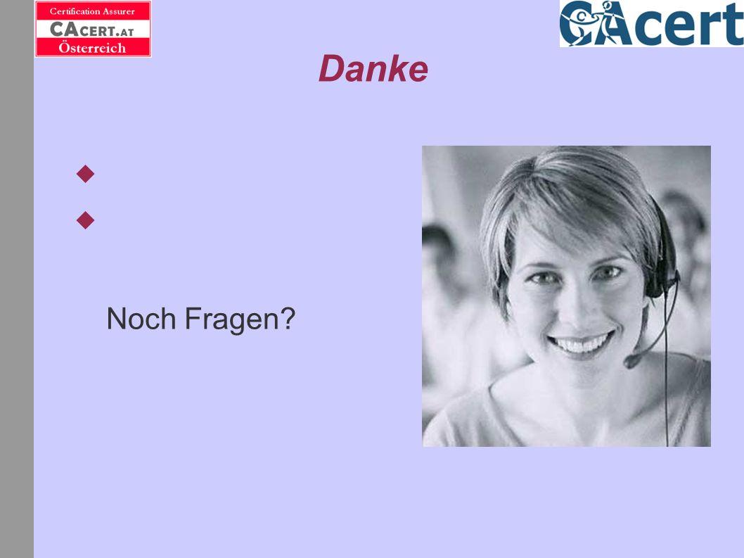 Danke http://www.cacert.org/ http://wiki.cacert.org/ Noch Fragen? http://wiki.cacert.org/