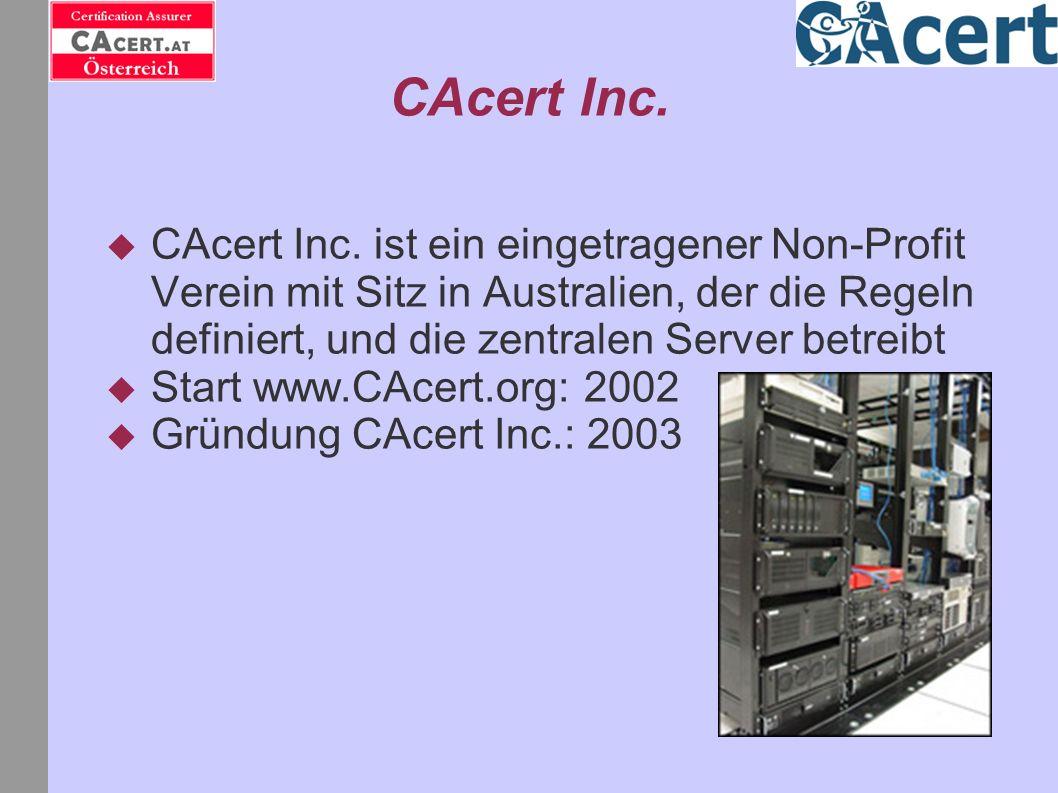 CAcert Inc. CAcert Inc. ist ein eingetragener Non-Profit Verein mit Sitz in Australien, der die Regeln definiert, und die zentralen Server betreibt St