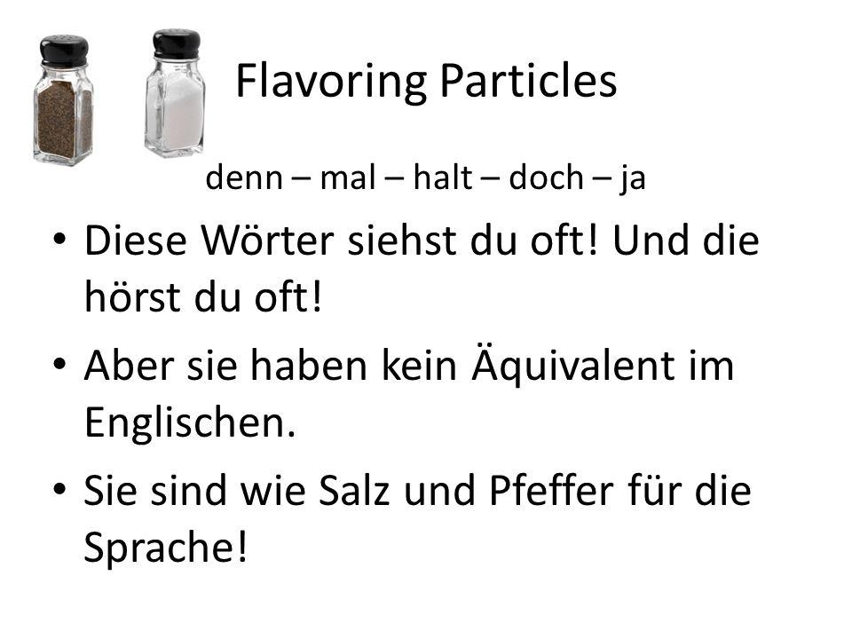 Flavoring Particles denn – mal – halt – doch – ja Diese Wörter siehst du oft! Und die hörst du oft! Aber sie haben kein Äquivalent im Englischen. Sie