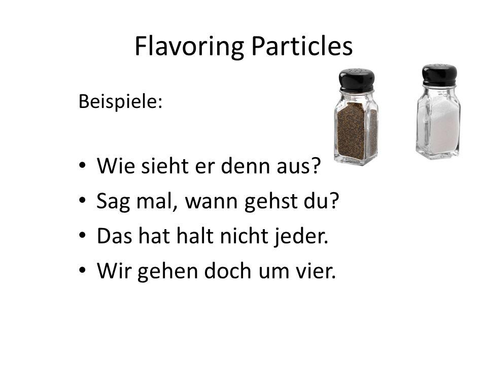 Flavoring Particles Beispiele: Wie sieht er denn aus? Sag mal, wann gehst du? Das hat halt nicht jeder. Wir gehen doch um vier.
