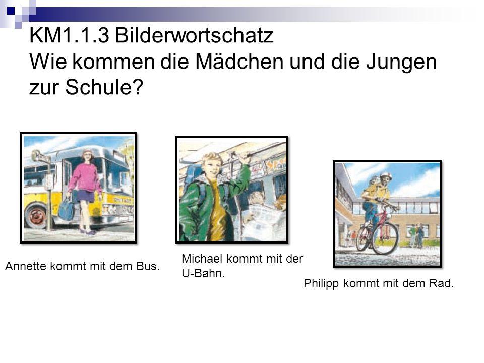 KM1.1.3 Bilderwortschatz Wie kommen die Mädchen und die Jungen zur Schule.