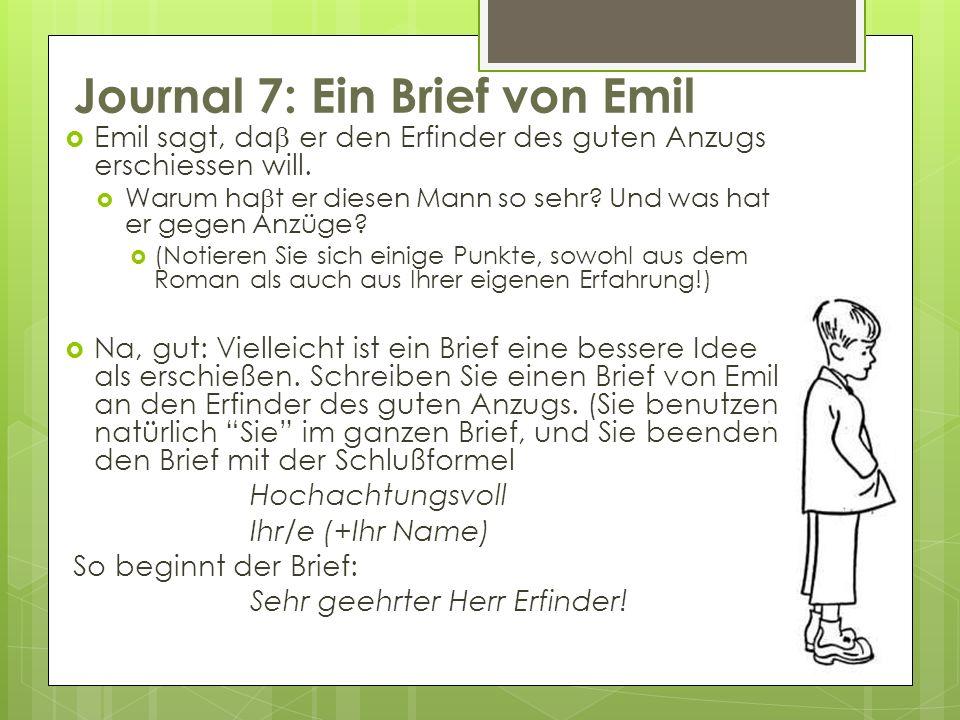 Journal 7: Ein Brief von Emil Emil sagt, da er den Erfinder des guten Anzugs erschiessen will. Warum ha t er diesen Mann so sehr? Und was hat er gegen