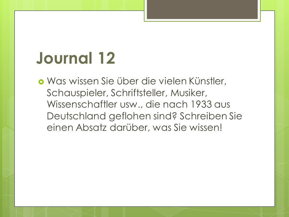 Journal 12 Was wissen Sie über die vielen Künstler, Schauspieler, Schriftsteller, Musiker, Wissenschaftler usw., die nach 1933 aus Deutschland geflohe