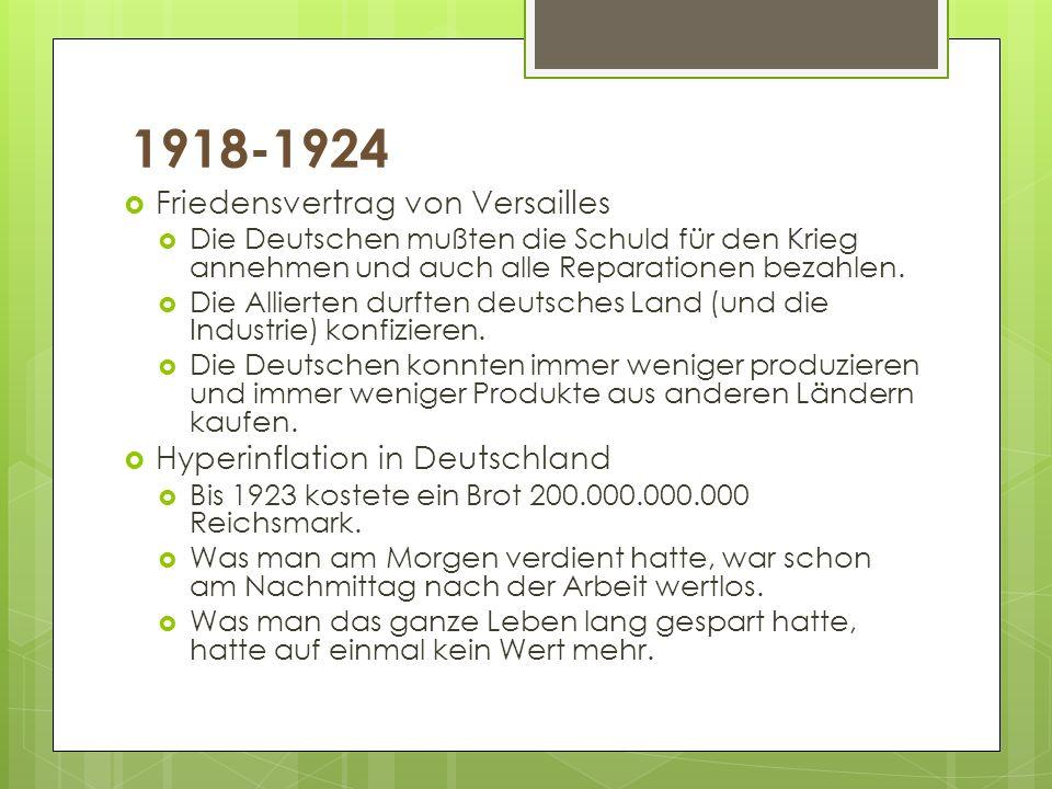 1918-1924 Friedensvertrag von Versailles Die Deutschen mußten die Schuld für den Krieg annehmen und auch alle Reparationen bezahlen. Die Allierten dur