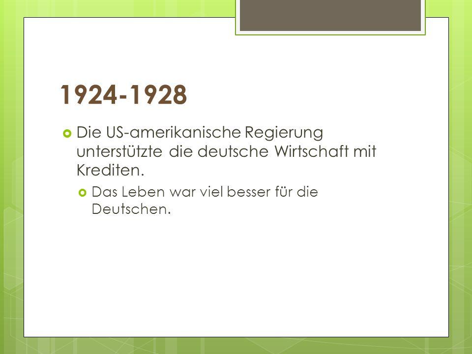 1924-1928 Die US-amerikanische Regierung unterstützte die deutsche Wirtschaft mit Krediten. Das Leben war viel besser für die Deutschen.