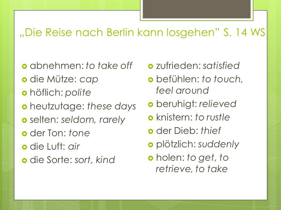 Die Reise nach Berlin kann losgehen S. 14 WS abnehmen: to take off die Mütze: cap höflich: polite heutzutage: these days selten: seldom, rarely der To