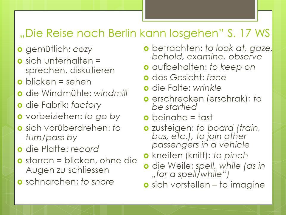 Die Reise nach Berlin kann losgehen S. 17 WS gemütlich: cozy sich unterhalten = sprechen, diskutieren blicken = sehen die Windmühle: windmill die Fabr