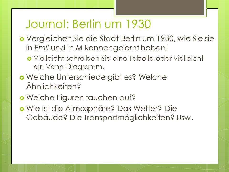Journal: Berlin um 1930 Vergleichen Sie die Stadt Berlin um 1930, wie Sie sie in Emil und in M kennengelernt haben! Vielleicht schreiben Sie eine Tabe