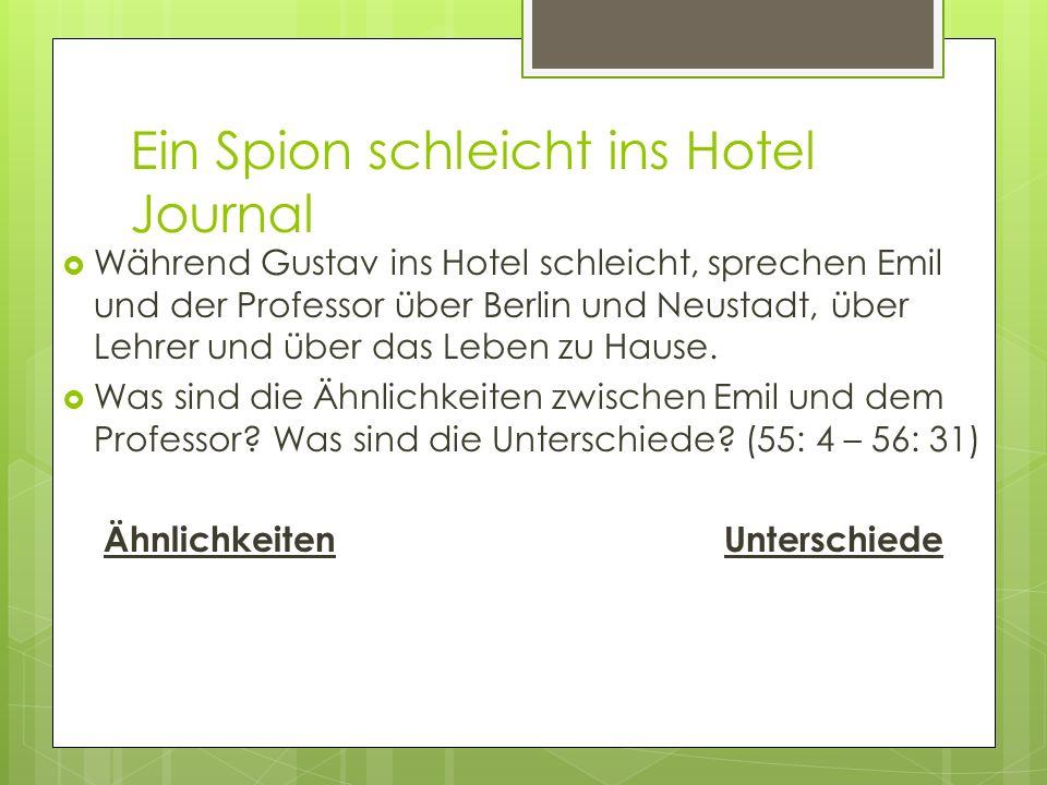 Ein Spion schleicht ins Hotel Journal Während Gustav ins Hotel schleicht, sprechen Emil und der Professor über Berlin und Neustadt, über Lehrer und üb