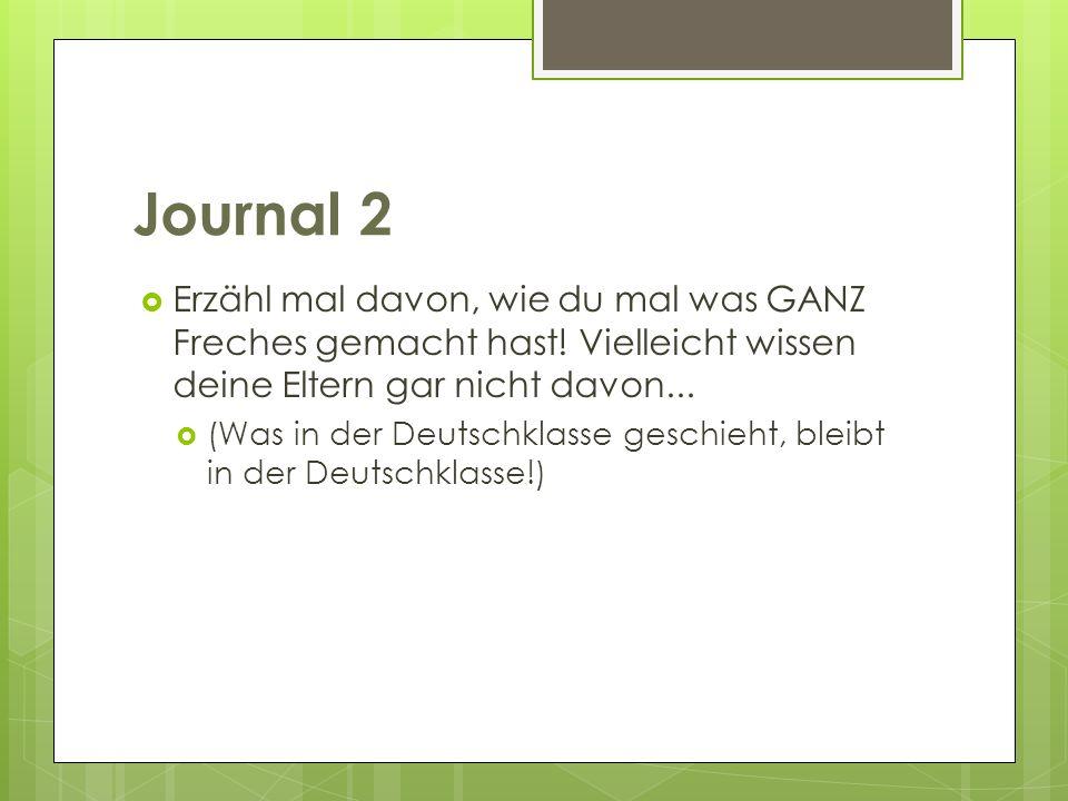 Journal 2 Erzähl mal davon, wie du mal was GANZ Freches gemacht hast! Vielleicht wissen deine Eltern gar nicht davon... (Was in der Deutschklasse gesc