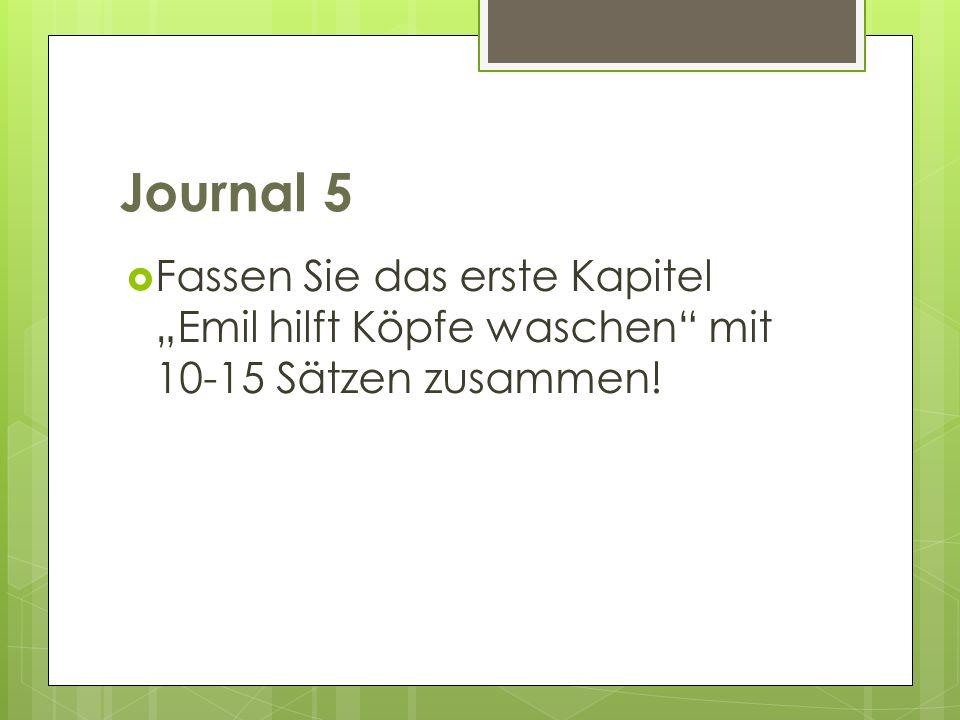 Journal 5 Fassen Sie das erste Kapitel Emil hilft Köpfe waschen mit 10-15 Sätzen zusammen!