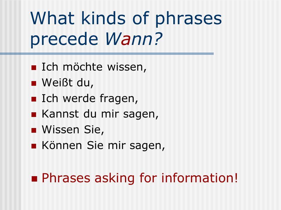 What kinds of phrases precede Wann? Ich möchte wissen, Weißt du, Ich werde fragen, Kannst du mir sagen, Wissen Sie, Können Sie mir sagen, Phrases aski
