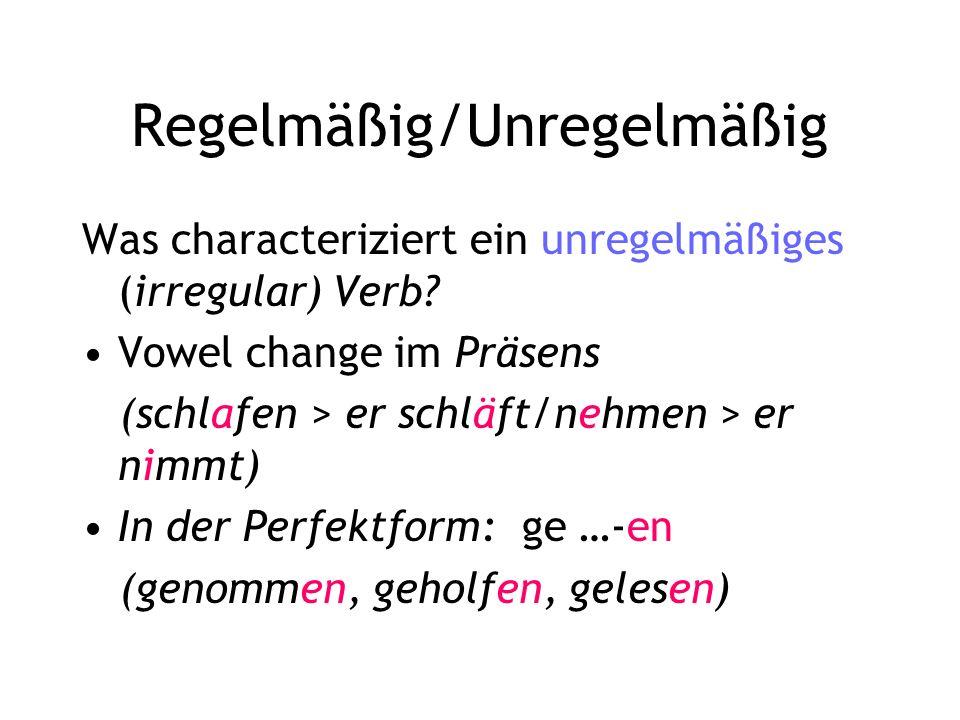 Regelmäßig/Unregelmäßig Was characteriziert ein unregelmäßiges (irregular) Verb.