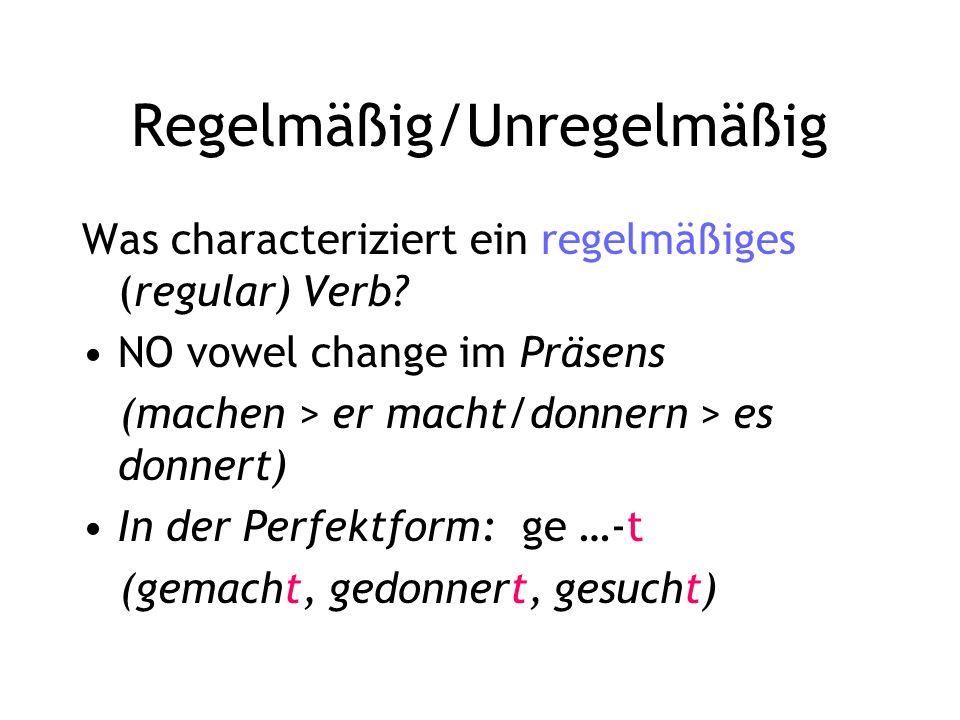 Regelmäßig/Unregelmäßig Was characteriziert ein regelmäßiges (regular) Verb.